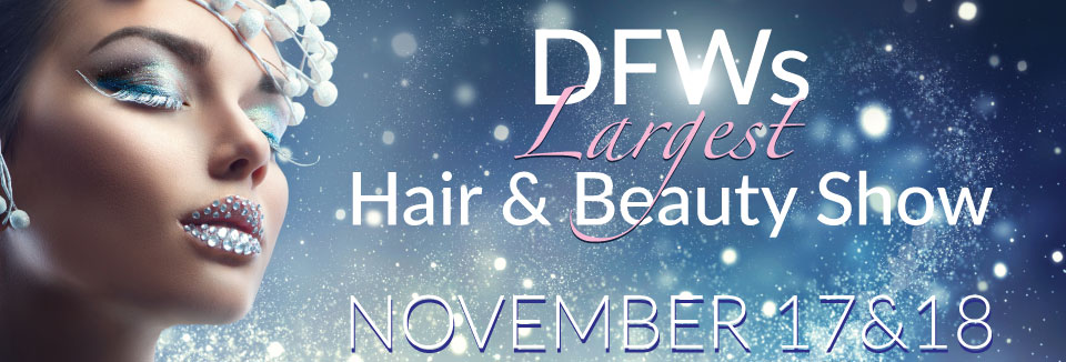 DFWs Largest Hair and Beauty Show - November 17 & 18, 2019